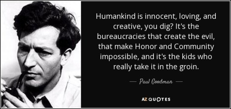 Paul Goodman quote-humankind-is-innocent-loving-and-creative-you-dig-it-s-the-bureaucracies-that-create-paul-goodman-37-35-71