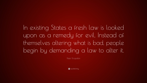 Kropotkin-Quote-In-existing-States-a-fresh-law-is-looked